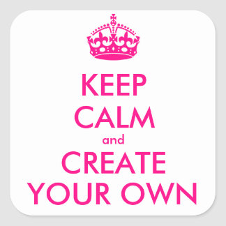 Keep calm and create your own - Pink Square Sticker