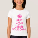 Keep calm and create your own - Pink Tees