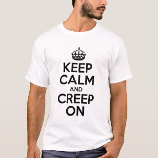 Keep Calm And Creep On T-Shirt