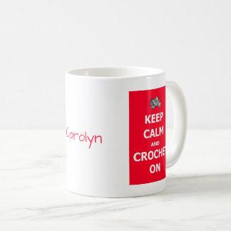 Keep calm and crochet on - with your name coffee mug