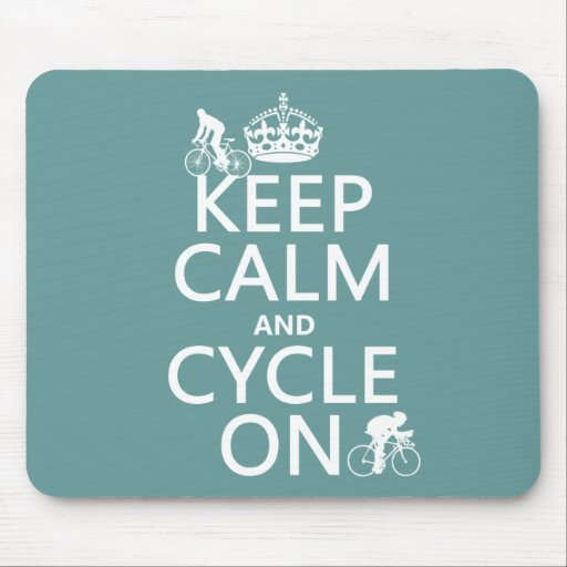 Keep Calm and Cycle On (in any color) Mouse Pads