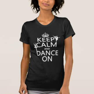 Keep Calm and Dance On (ballet) (all colors) T-Shirt