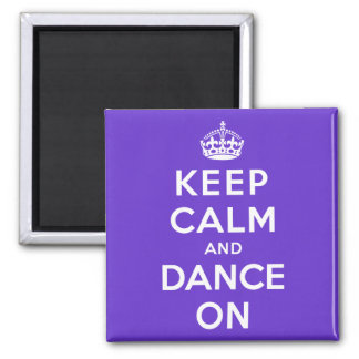 Keep Calm and Dance On Square Magnet