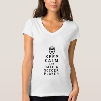 Keep Calm and Date a Soccer Player Tee Shirts