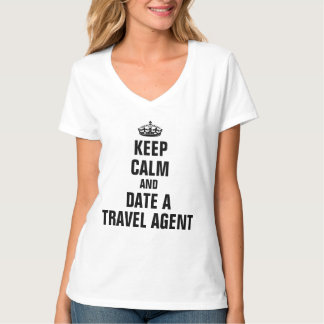 Keep calm and date a travel agent T-Shirt