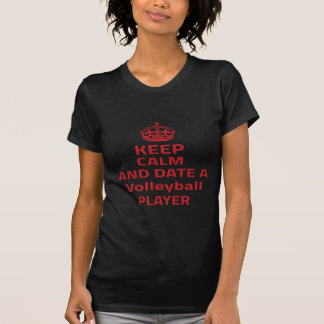 Keep calm and date a Volleyball player Shirts