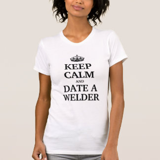 Keep calm and date a Welder T-shirts