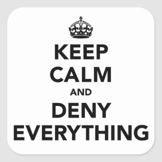 Keep Calm and Deny Everything Square Sticker