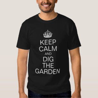 Keep calm and dig the garden tees