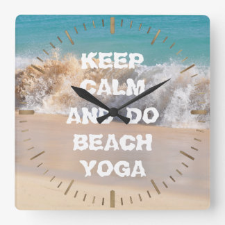 Keep Calm and DO BEACH YOGA inspiring words Square Wall Clock