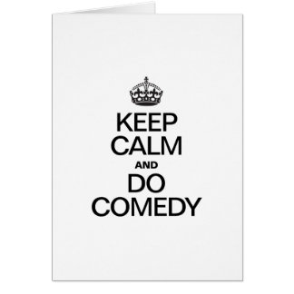 KEEP CALM AND DO COMEDY GREETING CARD