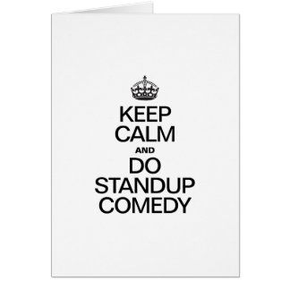 KEEP CALM AND DO STANDUP COMEDY GREETING CARD