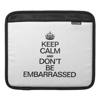 KEEP CALM AND DON'T BE EMBARRASSED SLEEVE FOR iPads