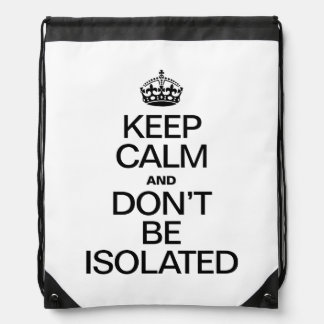 KEEP CALM AND DONT BE ISOLATED BACKPACKS