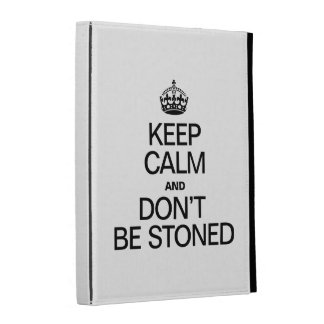 KEEP CALM AND DONT BE STONED iPad FOLIO CASES