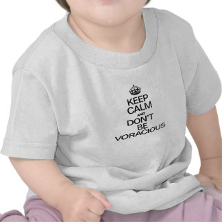 KEEP CALM AND DONT BE VORACIOUS T SHIRTS