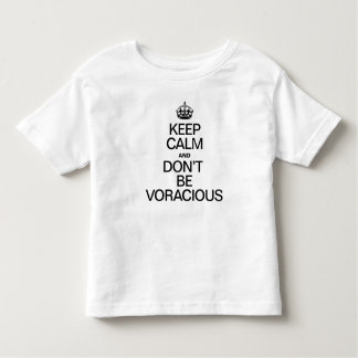 KEEP CALM AND DONT BE VORACIOUS T SHIRT