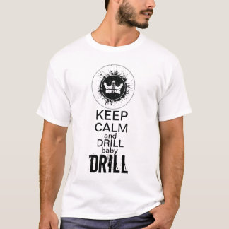 Keep Calm and DRILL baby DRILL! T-Shirt