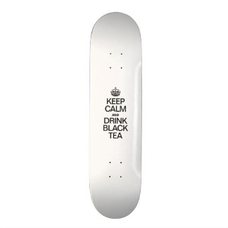 KEEP CALM AND DRINK BLACK TEA SKATE BOARDS