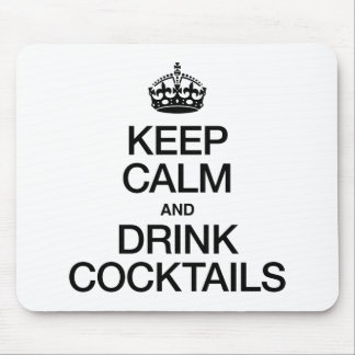 KEEP CALM AND DRINK COCKTAILS MOUSEPADS