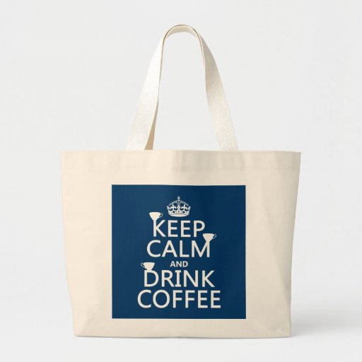 Keep Calm and Drink Coffee - all colors Bags
