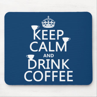 Keep Calm and Drink Coffee - all colors Mouse Pad