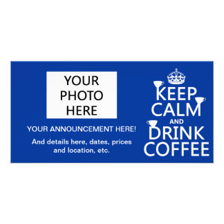 Keep Calm and Drink Coffee - all colors Photo Greeting Card