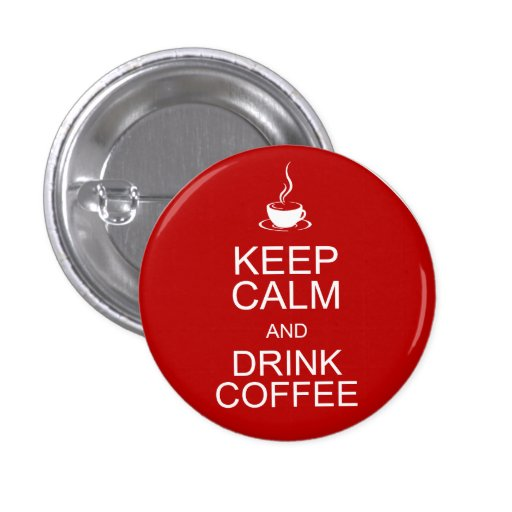 Keep Calm and Drink Coffee Pinback Button