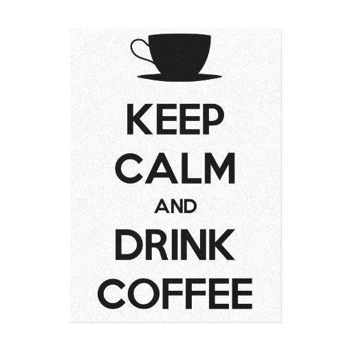 Keep Calm and Drink Coffee Stretched Canvas Print