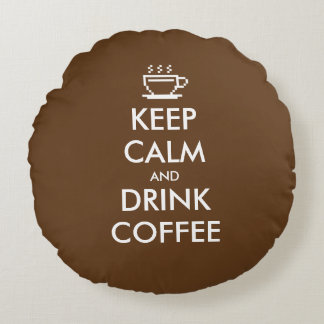 Keep calm and drink coffee round throw pillow