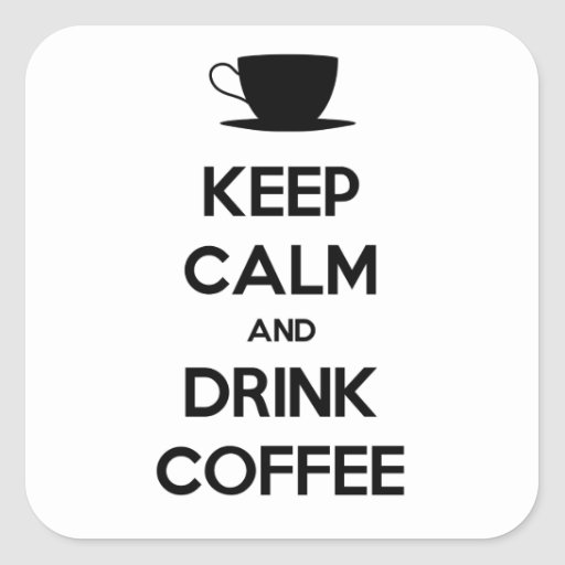 Keep Calm and Drink Coffee Square Stickers