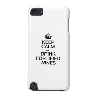KEEP CALM AND DRINK FORTIFIED WINES iPod TOUCH (5TH GENERATION) CASES