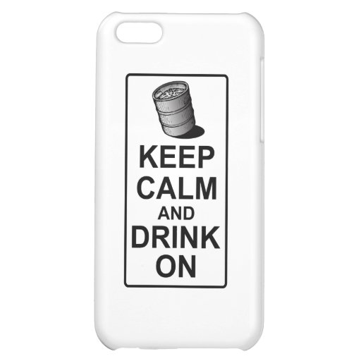 Keep Calm and Drink On - British Keg Parody iPhone 5C Covers