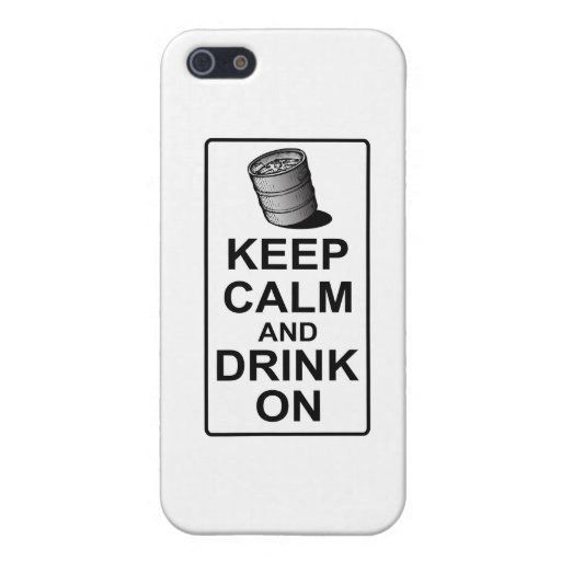 Keep Calm and Drink On - British Keg Parody Cases For iPhone 5