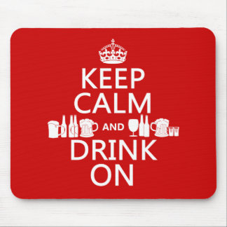 Keep Calm and Drink On (customisable colours) Mouse Pad