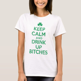 Keep Calm and 'Drink Up Bitches' Irish T-Shirt