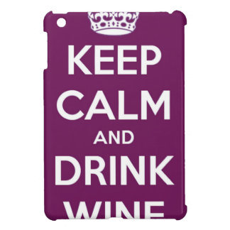 Keep Calm and Drink Wine Cover For The iPad Mini