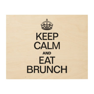 KEEP CALM AND EAT BRUNCH WOOD PRINTS