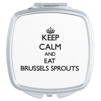 Keep calm and eat Brussels Sprouts Makeup Mirror