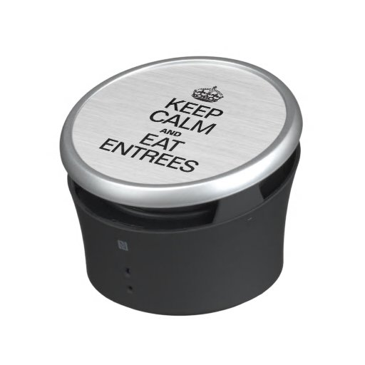 KEEP CALM AND EAT ENTREES SPEAKER