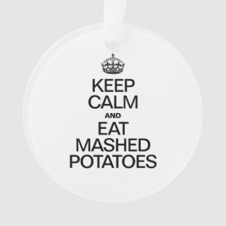 KEEP CALM AND EAT MASHED POTATOES ORNAMENT