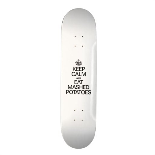 KEEP CALM AND EAT MASHED POTATOES SKATEBOARD DECK