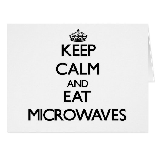 Keep calm and eat Microwaves Greeting Cards