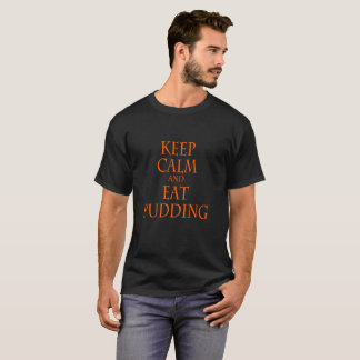 Keep Calm And Eat Pudding - Tshirts