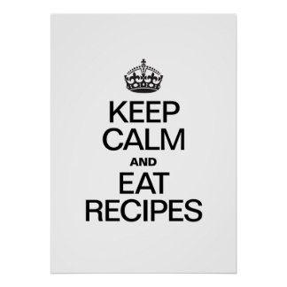 KEEP CALM AND EAT RECIPES POSTER