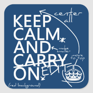 Keep Calm and Edit On (in any colour) Square Sticker