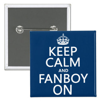 Keep Calm and Fanboy On (in any color) Buttons