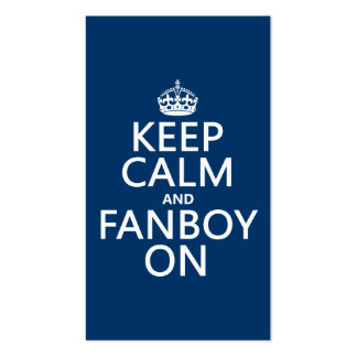 Keep Calm and Fanboy On (in any color) Business Card Template