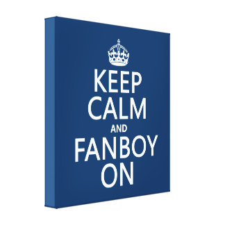 Keep Calm and Fanboy On in any color Stretched Canvas Prints
