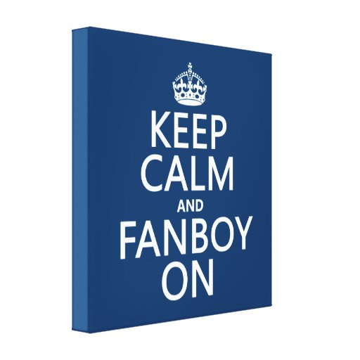 Keep Calm and Fanboy On (in any color) Stretched Canvas Prints